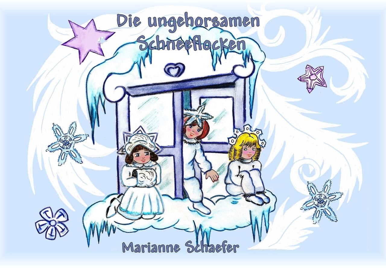 Buchtipp: Marianne Schaefer – Die ungehorsamen Schneeflocken (4-12 Jahre)